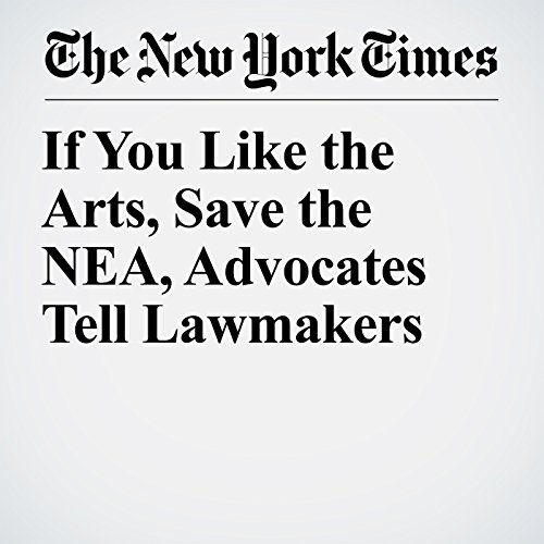 If You Like the Arts, Save the NEA, Advocates Tell Lawmakers audiobook cover art