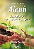 Aleph - Eure Kinder, die Sendboten Gottes: Spiritueller Ratgeber