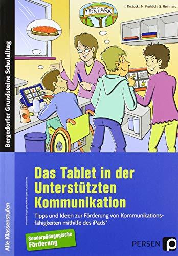 Das Tablet in der Unterstützten Kommunikation: Tipps und Ideen zur Förderung von Kommunikations fähigkeiten mithilfe des iPads (Alle Klassenstufen)