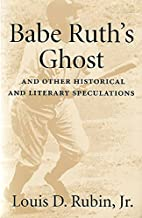 Babe Ruth's Ghost and Other Historical and Literary Speculations