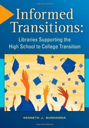 Informed Transitions: Libraries Supporting the High School to College Transition published by Libraries Unlimited (2013)