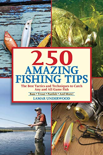 Compare Textbook Prices for 250 Amazing Fishing Tips: The Best Tactics and Techniques to Catch Any and All Game Fish Illustrated Edition ISBN 9781632203021 by Underwood, Lamar