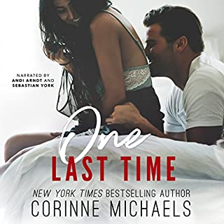 One Last Time                   Written by:                                                                                                                                 Corinne Michaels                               Narrated by:                                                                                                                                 Andi Arndt,                                                                                        Sebastian York                      Length: 8 hrs and 56 mins     13 ratings     Overall 4.4