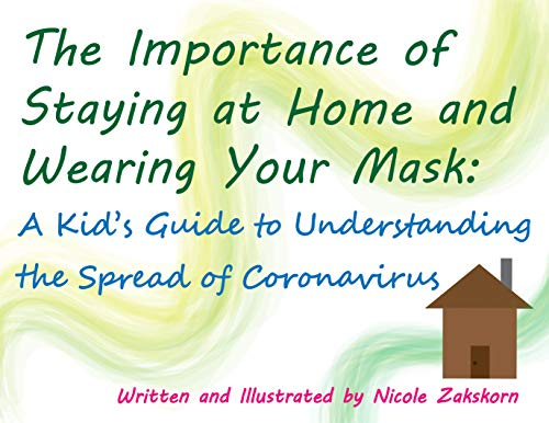 The Importance of Staying at Home and Wearing your Mask: A Kid's Guide to the Spread of Coronavirus (English Edition)