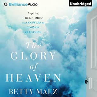 The Glory of Heaven     Inspiring True Stories and Answers to Common Questions              By:                                                                                                                                 Betty Malz                               Narrated by:                                                                                                                                 Joyce Bean                      Length: 4 hrs and 32 mins     Not rated yet     Overall 0.0
