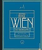 Wien-Kochbuch: Wien. Die Kultrezepte. Wiener Küche von traditionell über modern bis kosmopolitisch. Vom Altwiener Suppenhuhn bis zum Zwiebelrostbraten. Ein exklusives Österreich-Kochbuch.