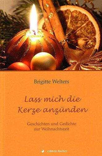 Lass mich die Kerze anzünden: Geschichten und Gedichte zur Weihnachtszeit