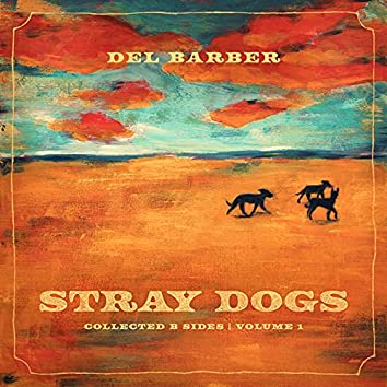 Stray Dogs (Collected B-Sides / Vol. 1)