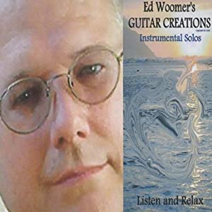 Ed Woomer's Guitar Creations (Instrumental Solos)