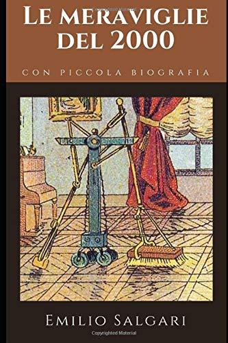 Le meraviglie del 2000: Un romanzo di Proto-fantascienza di Emilio Salgari + Piccola biografia