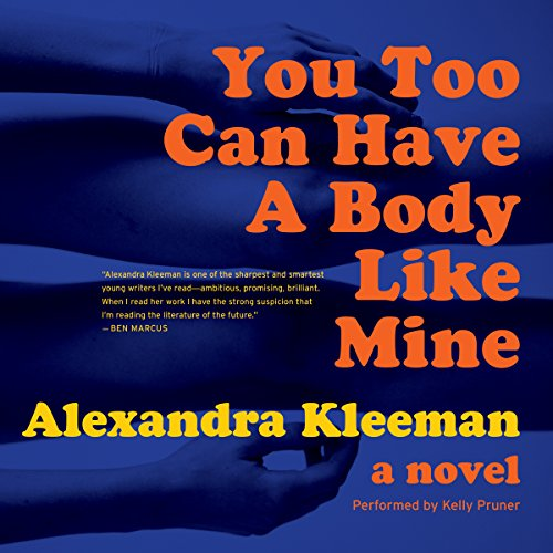 You Too Can Have a Body Like Mine     A Novel              By:                                                                                                                                 Alexandra Kleeman                               Narrated by:                                                                                                                                 Kelly Pruner                      Length: 9 hrs and 17 mins     47 ratings     Overall 3.2