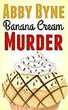 Banana Cream Murder: A Bitsie's Bakeshop Culinary Cozy (Bitsie's Bakeshop Cozy Mysteries Book 4) (English Edition)