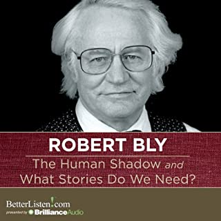 The Human Shadow and What Stories Do We Need?                   By:                                                                                                                                 Robert Bly                               Narrated by:                                                                                                                                 Robert Bly                      Length: 4 hrs and 59 mins     17 ratings     Overall 4.5
