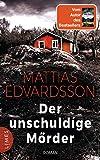 Der unschuldige Mörder: Roman - Mattias Edvardsson