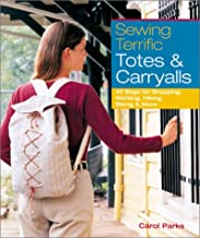 Sewing Terrific Totes & Carryalls: 40 Bags for Shopping, Working, Hiking, Biking & More