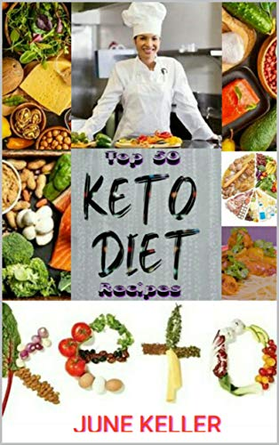 Top 50 Delicious Keto Diet Recipes: Guide to Healthy Eating Meal Prep (Cookbook 1) (Top 50 Delicious Keto Diet Recipes.) by [June Keller]