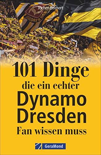 101 Dinge, die ein echter Dynamo-Fan wissen muss. Kuriose und interessante Fakten. Informative und amüsante Besonderheiten und Geheimnisse der SG Dynamo Dresden.