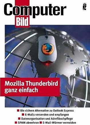 Thunderbird 1 - e-mail ganz einfach: Die sichere Alternative zu Outlook Express - E-Mails versenden und empfangen - Datenorganisation und Adreßbuchpflege - SPAM abwehren - E-Mail-Würmer vermeiden