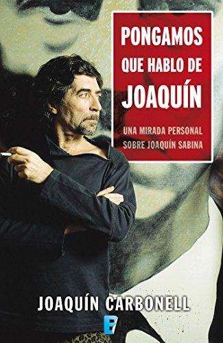 Pongamos que hablo de Joaquín: Una mirada personal sobre Joaquín Sabina