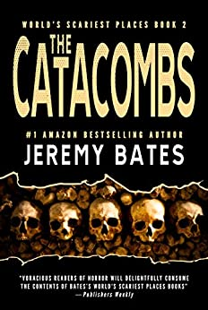 The Catacombs: A psychological suspense thriller by the new king of horror (World's Scariest Places Book 2) by [Jeremy Bates]
