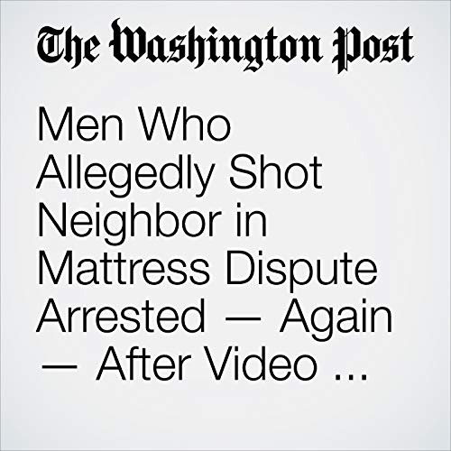 Men Who Allegedly Shot Neighbor in Mattress Dispute Arrested — Again — After Video Surfaces copertina