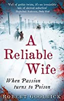 A Reliable Wife: When Passion turns to Poison by Robert Goolrick(2010-03-01)