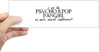 CafePress Psycho Kpop Fangirl Bumper Sticker 10