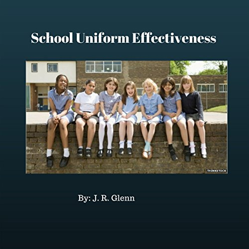 School Uniform Effectiveness                   By:                                                                                                                                 J. R. Glenn                               Narrated by:                                                                                                                                 Jon Turner                      Length: 23 mins     Not rated yet     Overall 0.0