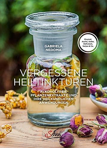 Vergessene Heiltinkturen: Alkoholfreie Pflanzenextrakte und ihre heilkundlichen Anwendungen