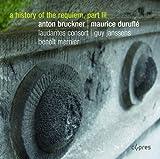 Anton Bruckner: Requiem / Maurice Duruflé: Requiem (Eine Geschichte des Requiems Vol.3)