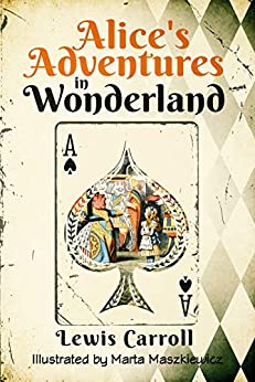 Alice's Adventures in Wonderland (Original 1865 Edition - Illustrated by Marta Maszkiewicz) (English Edition) par [Lewis Carroll, Marta Maszkiewicz]