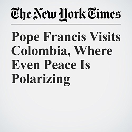 Pope Francis Visits Colombia, Where Even Peace Is Polarizing copertina
