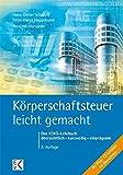 Körperschaftsteuer - leicht gemacht: Das KStG-Lehrbuch übersichtlich - kurzweilig - einprägsam (BLAUE SERIE) - Hans-Dieter Schwind