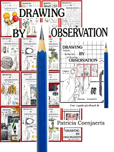 Patricia Coenjaerts Drawing by Observation: Volume II User `s guide of a pencil Chapters 4-5-6 (English Edition)