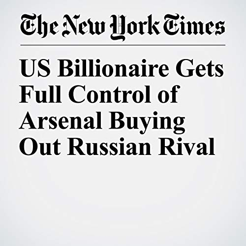 『US Billionaire Gets Full Control of Arsenal Buying Out Russian Rival』のカバーアート