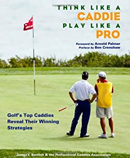 Think Like a Caddie...Play Like a Pro: Golf's Top Caddies Share Their Winning Secrets