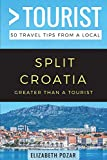 Greater Than a Tourist- Split Croatia: 50 Travel Tips from a Local