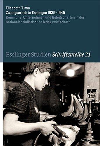 Zwangsarbeit in Esslingen 1939-1945: Kommune, Unternehmen und Belegschaften in der nationalsozialistischen Kriegswirtschaft (Esslinger Studien. Schriftenreihe)