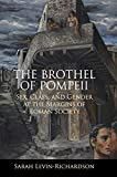 The Brothel of Pompeii: Sex, Class, and Gender at the Margins of Roman Society