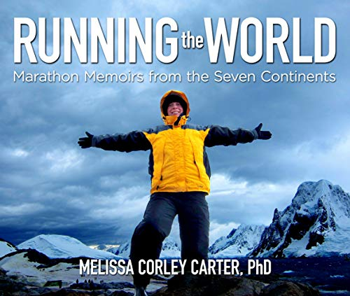Compare Textbook Prices for Running the World: Marathon Memoirs from the Seven Continents  ISBN 9781612545059 by Melissa Corley Carter