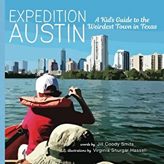 Expedition Austin: A Kid's Guide to the Weirdest Town in Texas