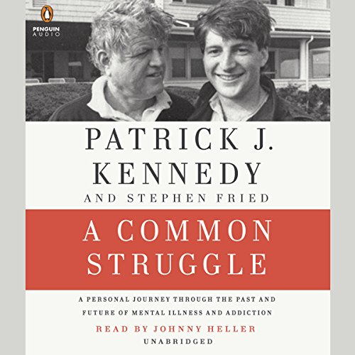A Common Struggle     A Personal Journey Through the Past and Future of Mental Illness and Addiction              By:                                                                                                                                 Patrick J. Kennedy,                                                                                        Stephen Fried                               Narrated by:                                                                                                                                 Johnny Heller                      Length: 12 hrs and 25 mins     232 ratings     Overall 4.3