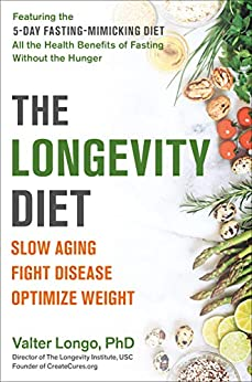 The Longevity Diet: Discover the New Science Behind Stem Cell Activation and Regeneration to Slow Aging, Fight Disease, and Optimize Weight by [Valter Longo]
