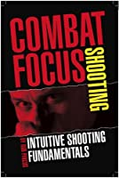 Combat Focus Shooting: Intuitive Shooting Fundamentals