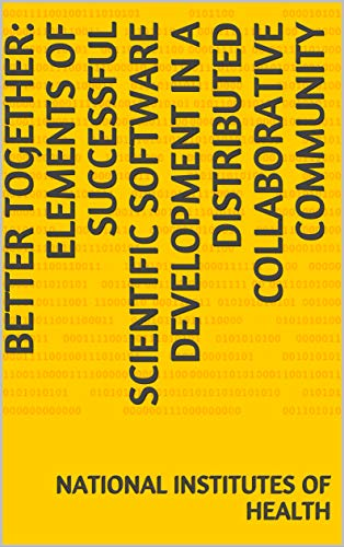 Better together: Elements of successful scientific software development in a distributed collaborative community (English Edition)