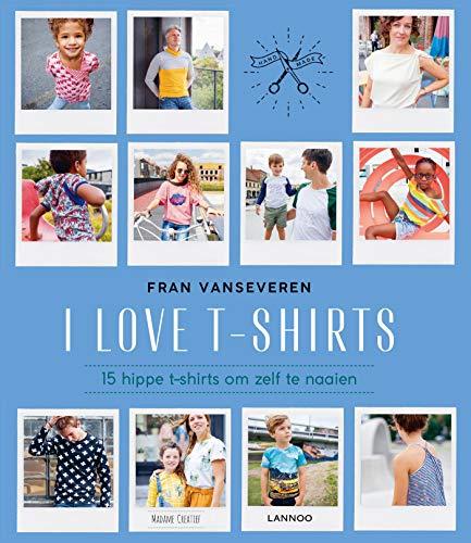 I love t-shirts: 28 hippe t-shirts om zelf te maken: 15 hippe t-shirts om zelf te naaien van maat 92 tot XXL