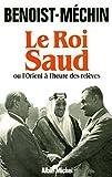 Le Roi Saud ou l'Orient à l'heure des relèves - Format Kindle - 9782226336958 - 14,99 €