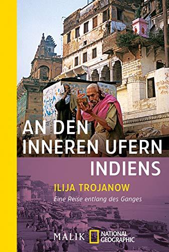 An den inneren Ufern Indiens: Eine Reise entlang des Ganges