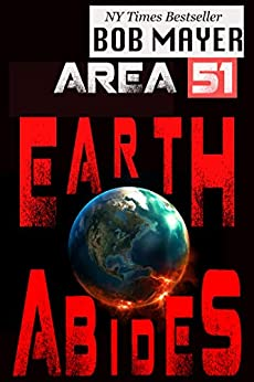 Area 51: Earth Abides by [Bob Mayer]