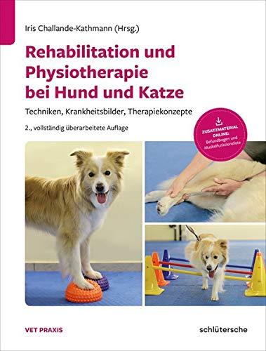 Rehabilitation und Physiotherapie bei Hund und Katze: Techniken, Krankheitsbilder, Therapiekonzepte